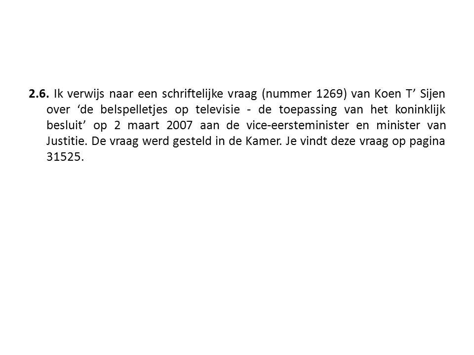 2.6. Ik verwijs naar een schriftelijke vraag (nummer 1269) van Koen T' Sijen over 'de belspelletjes op televisie - de toepassing van het koninklijk be