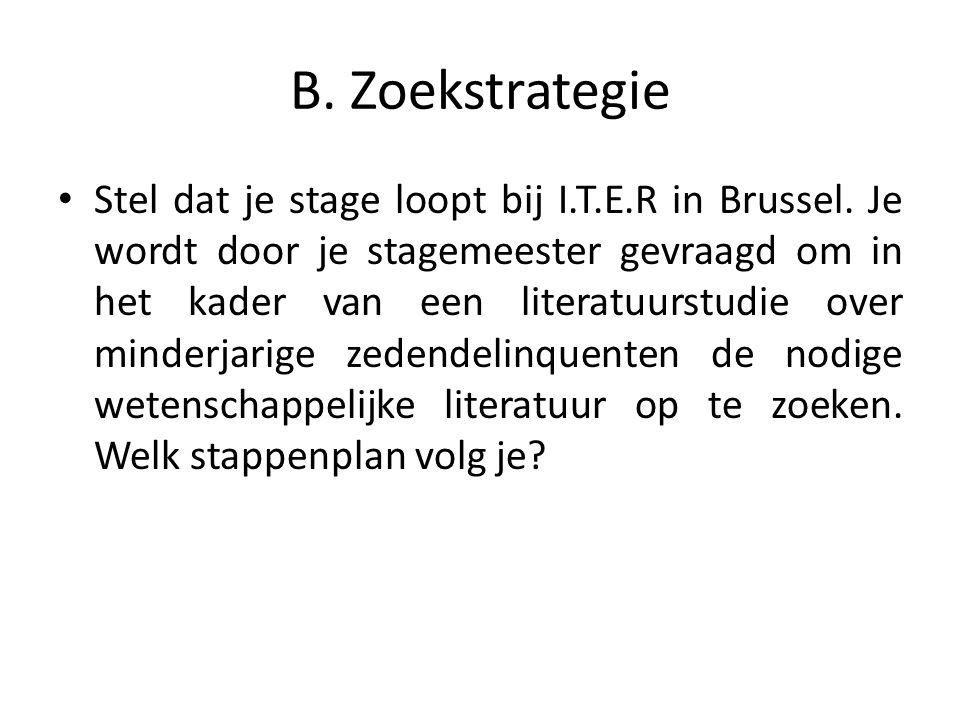 B. Zoekstrategie Stel dat je stage loopt bij I.T.E.R in Brussel.