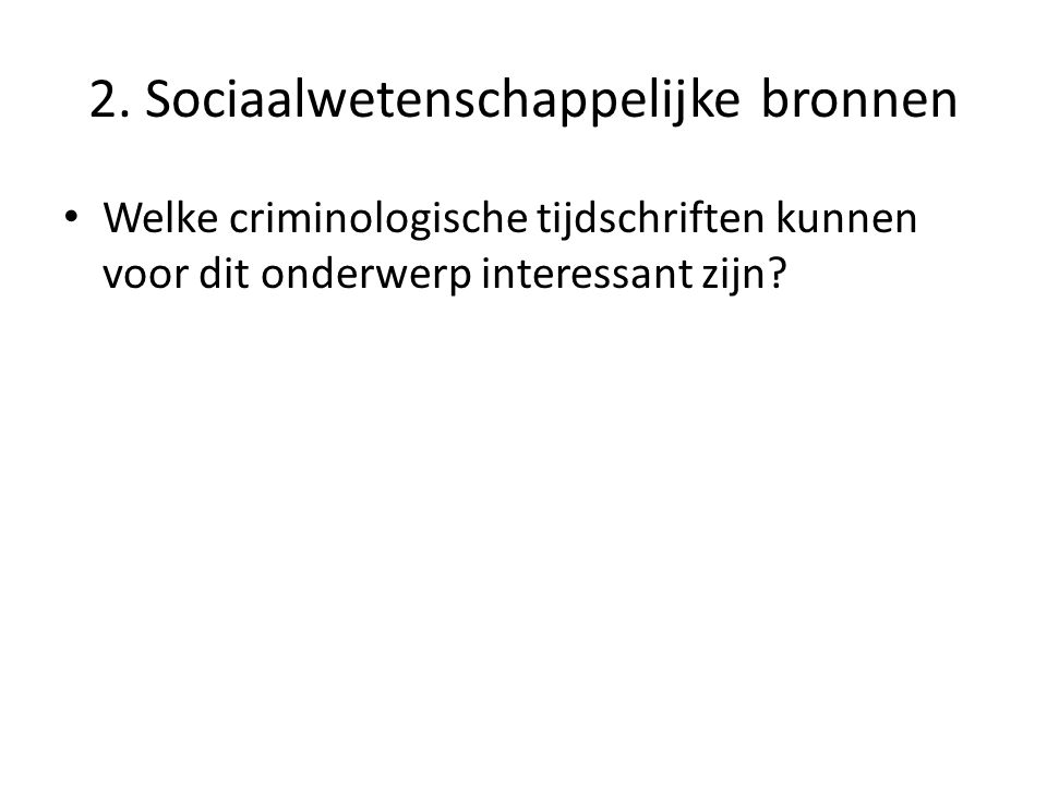 2. Sociaalwetenschappelijke bronnen Welke criminologische tijdschriften kunnen voor dit onderwerp interessant zijn?