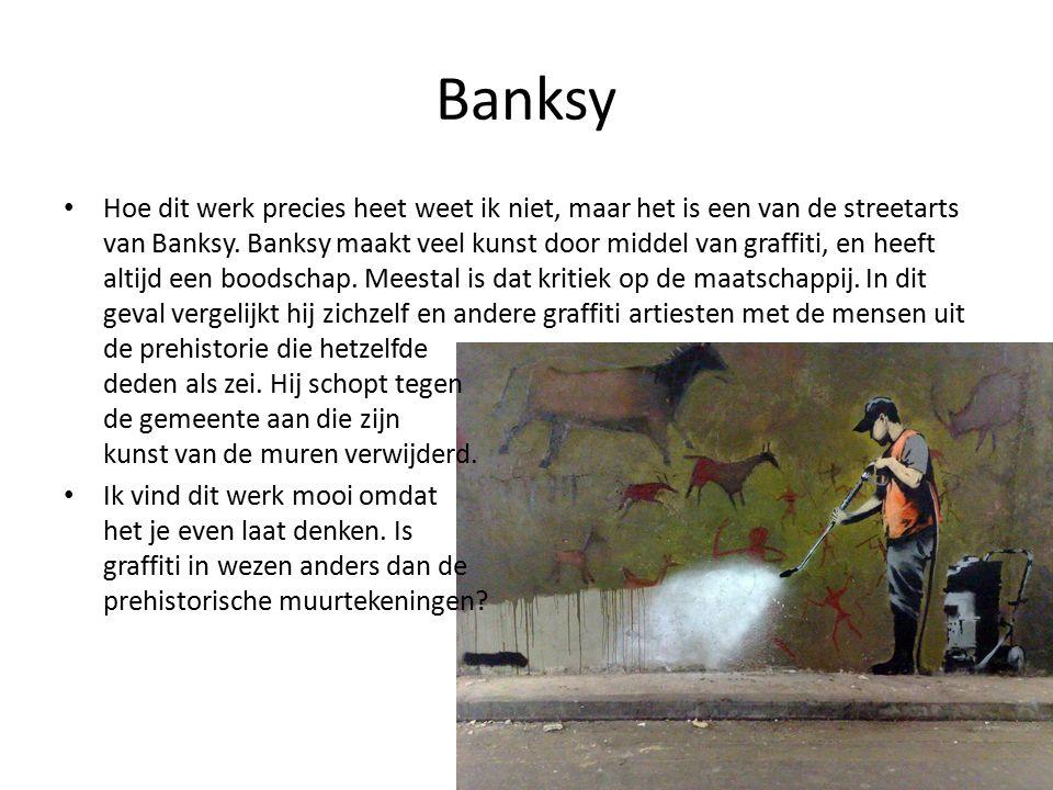 Banksy Hoe dit werk precies heet weet ik niet, maar het is een van de streetarts van Banksy.