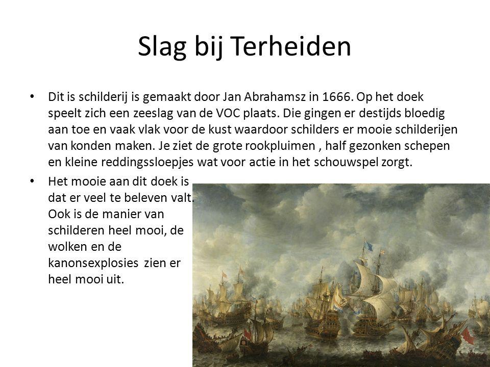 Slag bij Terheiden Dit is schilderij is gemaakt door Jan Abrahamsz in 1666.