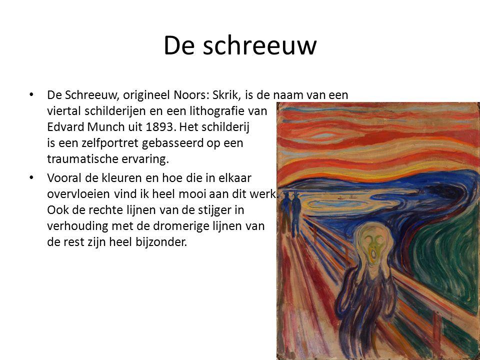 De schreeuw De Schreeuw, origineel Noors: Skrik, is de naam van een viertal schilderijen en een lithografie van Edvard Munch uit 1893.