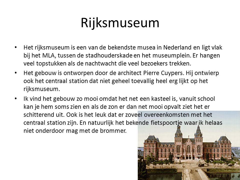 Rijksmuseum Het rijksmuseum is een van de bekendste musea in Nederland en ligt vlak bij het MLA, tussen de stadhouderskade en het museumplein.