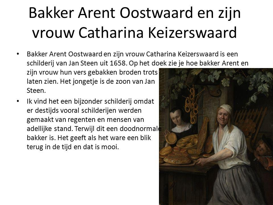 Bakker Arent Oostwaard en zijn vrouw Catharina Keizerswaard Bakker Arent Oostwaard en zijn vrouw Catharina Keizerswaard is een schilderij van Jan Steen uit 1658.