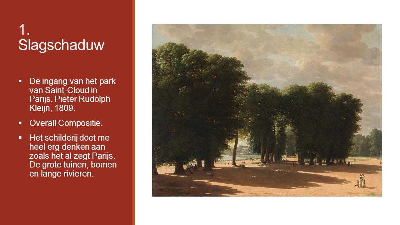 1. Slagschaduw  De ingang van het park van Saint-Cloud in Parijs, Pieter Rudolph Kleijn, 1809.  Overall Compositie.  Het schilderij doet me heel er