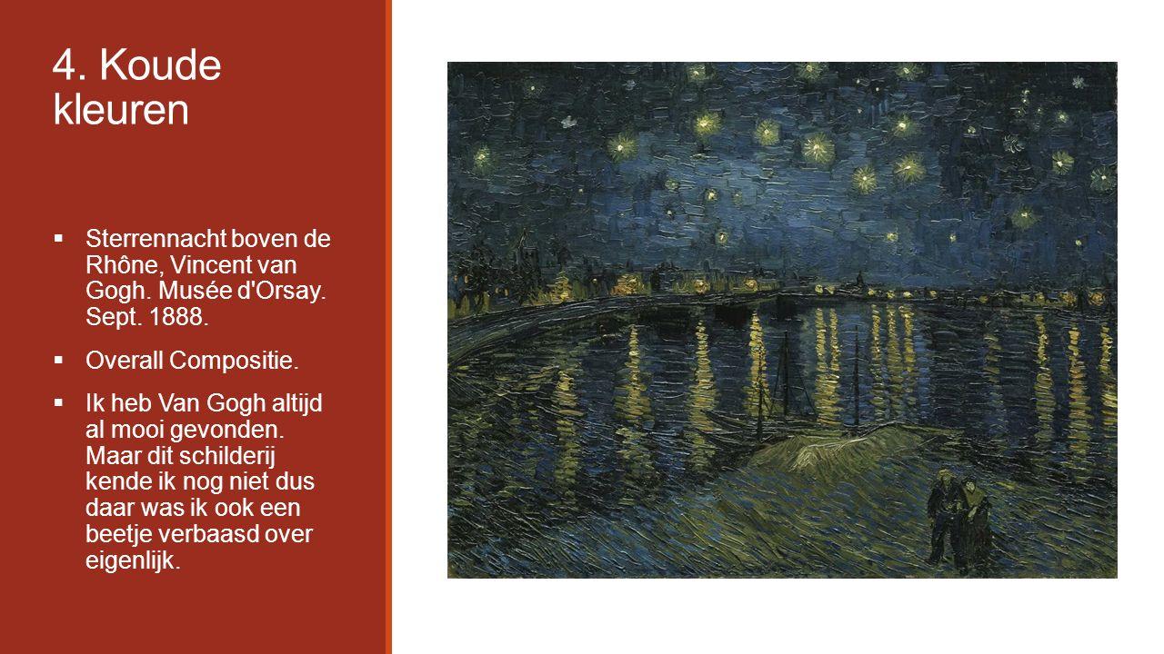 4. Koude kleuren  Sterrennacht boven de Rhône, Vincent van Gogh. Musée d'Orsay. Sept. 1888.  Overall Compositie.  Ik heb Van Gogh altijd al mooi ge