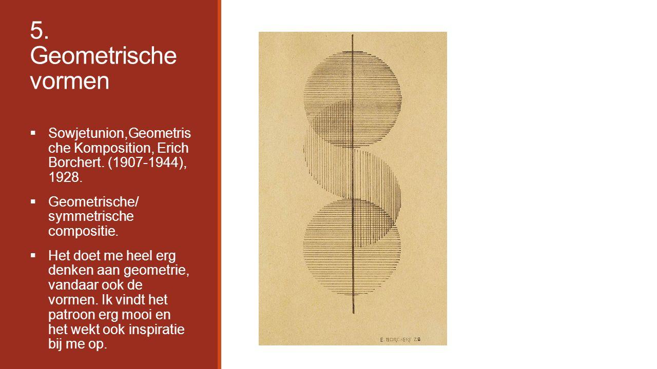 5. Geometrische vormen  Sowjetunion,Geometris che Komposition, Erich Borchert. (1907-1944), 1928.  Geometrische/ symmetrische compositie.  Het doet