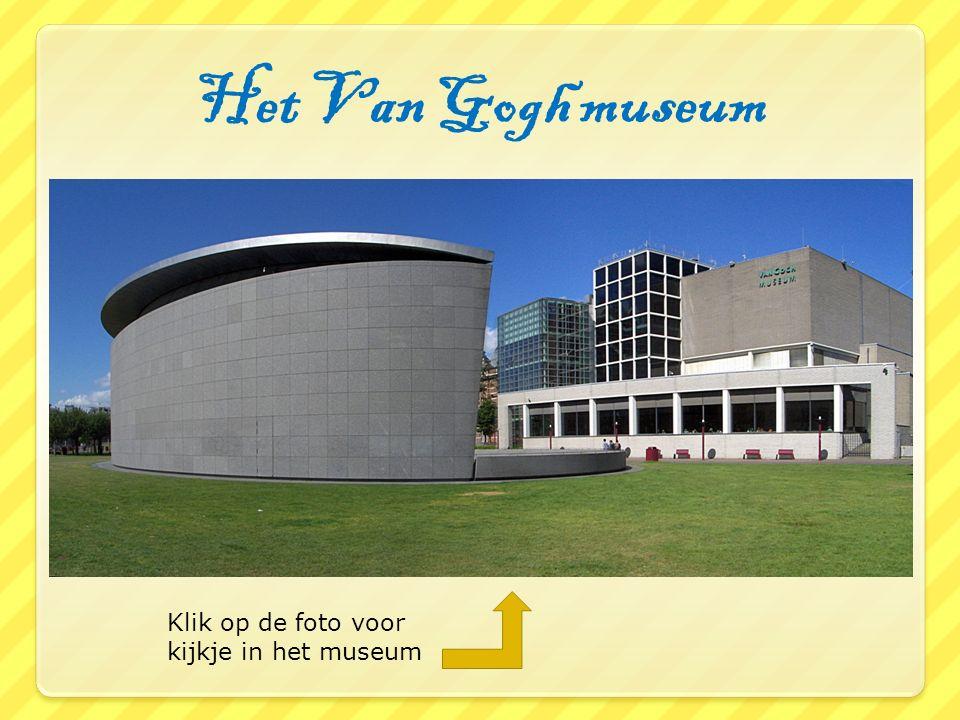 Het Van Gogh museum Klik op de foto voor kijkje in het museum