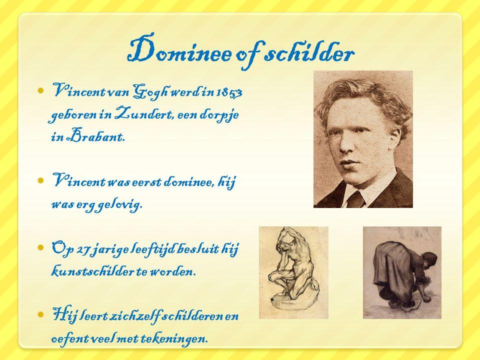 Dominee of schilder Vincent van Gogh werd in 1853 geboren in Zundert, een dorpje in Brabant. Vincent was eerst dominee, hij was erg gelovig. Op 27 jar
