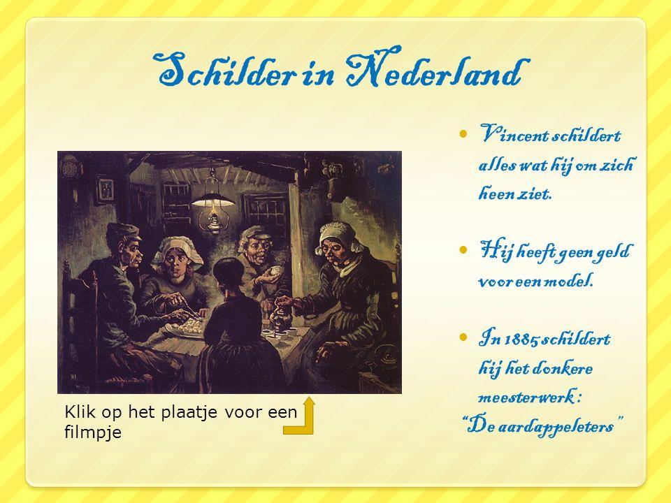 Schilder in Nederland Vincent schildert alles wat hij om zich heen ziet. Hij heeft geen geld voor een model. In 1885 schildert hij het donkere meester