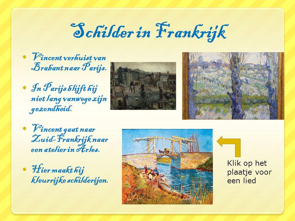 Schilder in Frankrijk Vincent verhuist van Brabant naar Parijs. In Parijs blijft hij niet lang vanwege zijn gezondheid. Vincent gaat naar Zuid-Frankri