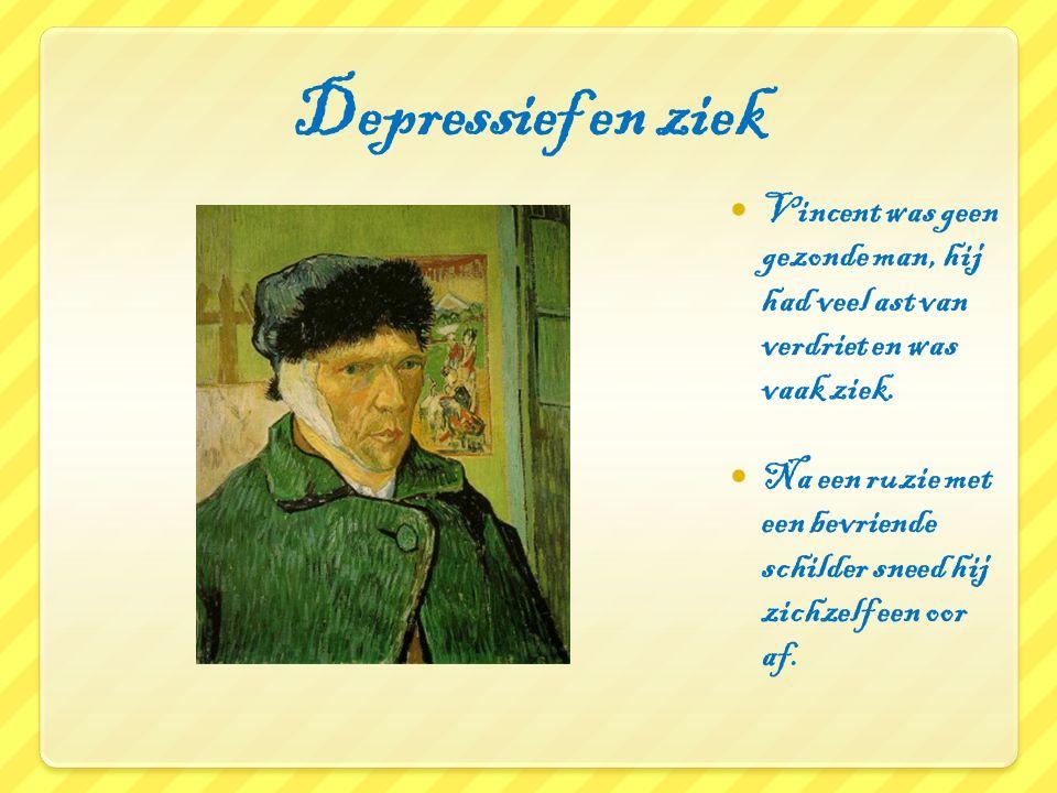 Depressief en ziek Vincent was geen gezonde man, hij had veel ast van verdriet en was vaak ziek. Na een ruzie met een bevriende schilder sneed hij zic
