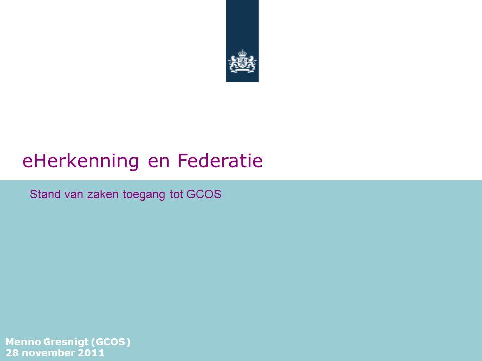eHerkenning en Federatie Menno Gresnigt (GCOS) 28 november 2011 Stand van zaken toegang tot GCOS