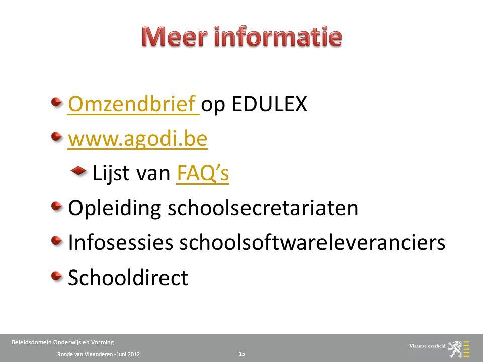 Ronde van Vlaanderen - juni 2012 Beleidsdomein Onderwijs en Vorming Omzendbrief Omzendbrief op EDULEX www.agodi.be Lijst van FAQ'sFAQ's Opleiding schoolsecretariaten Infosessies schoolsoftwareleveranciers Schooldirect 15