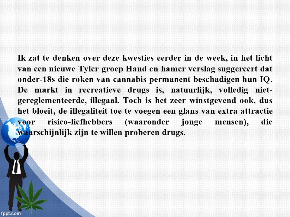Ik zat te denken over deze kwesties eerder in de week, in het licht van een nieuwe Tyler groep Hand en hamer verslag suggereert dat onder-18s die roken van cannabis permanent beschadigen hun IQ.