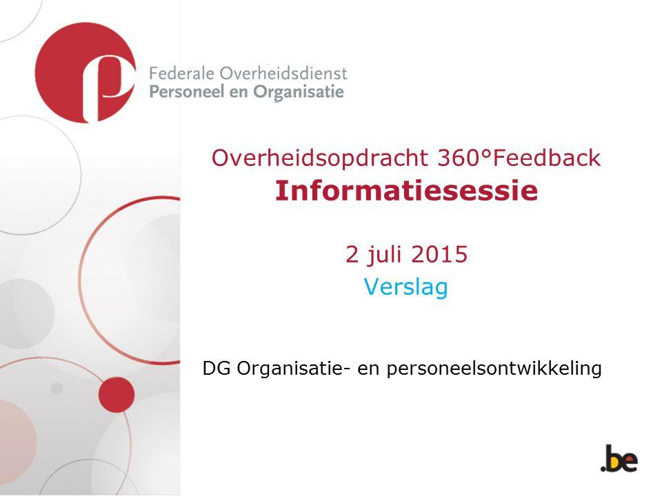 Overheidsopdracht 360°Feedback Informatiesessie 2 juli 2015 Verslag DG Organisatie- en personeelsontwikkeling