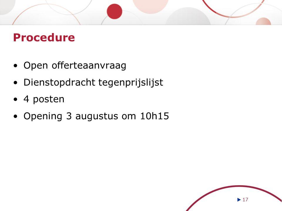 Procedure Open offerteaanvraag Dienstopdracht tegenprijslijst 4 posten Opening 3 augustus om 10h15  17
