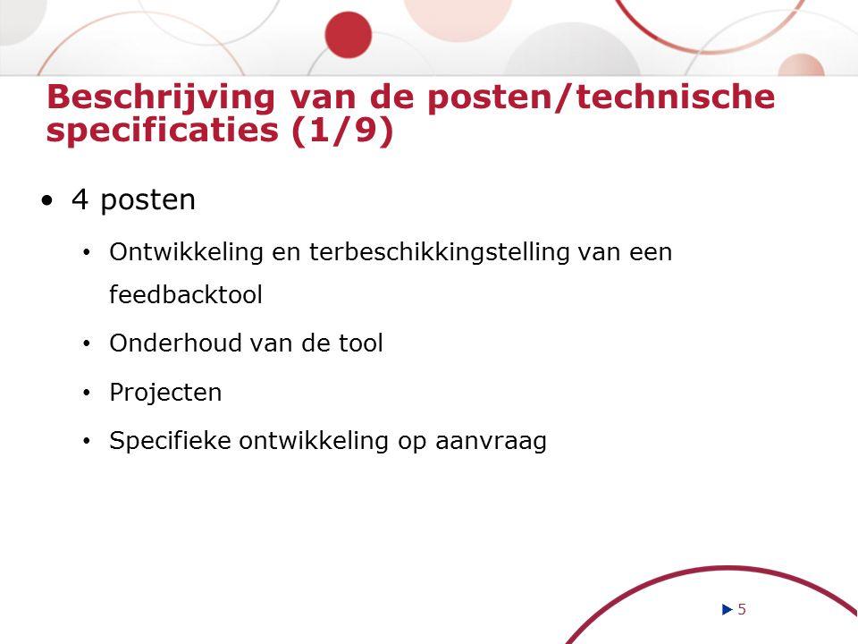 Beschrijving van de posten/technische specificaties (1/9) 4 posten Ontwikkeling en terbeschikkingstelling van een feedbacktool Onderhoud van de tool Projecten Specifieke ontwikkeling op aanvraag  5 5