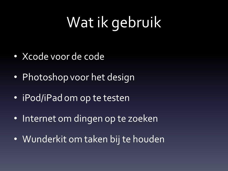 Wat ik gebruik Xcode voor de code Photoshop voor het design iPod/iPad om op te testen Internet om dingen op te zoeken Wunderkit om taken bij te houden