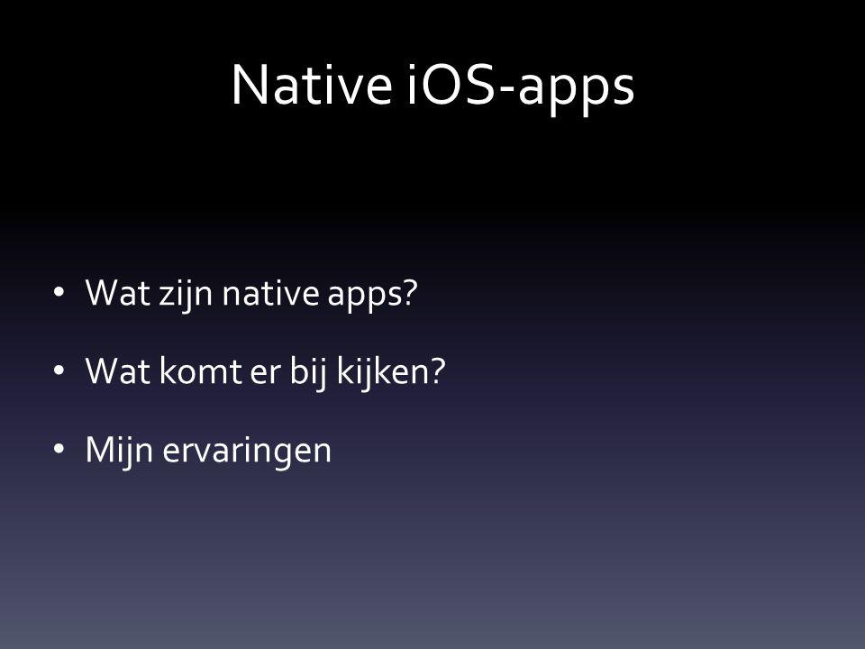 Native iOS-apps Wat zijn native apps? Wat komt er bij kijken? Mijn ervaringen