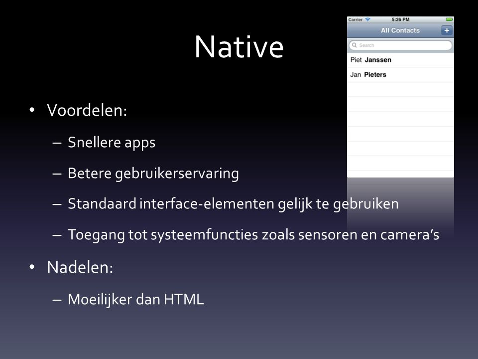 Native Voordelen: – Snellere apps – Betere gebruikerservaring – Standaard interface-elementen gelijk te gebruiken – Toegang tot systeemfuncties zoals