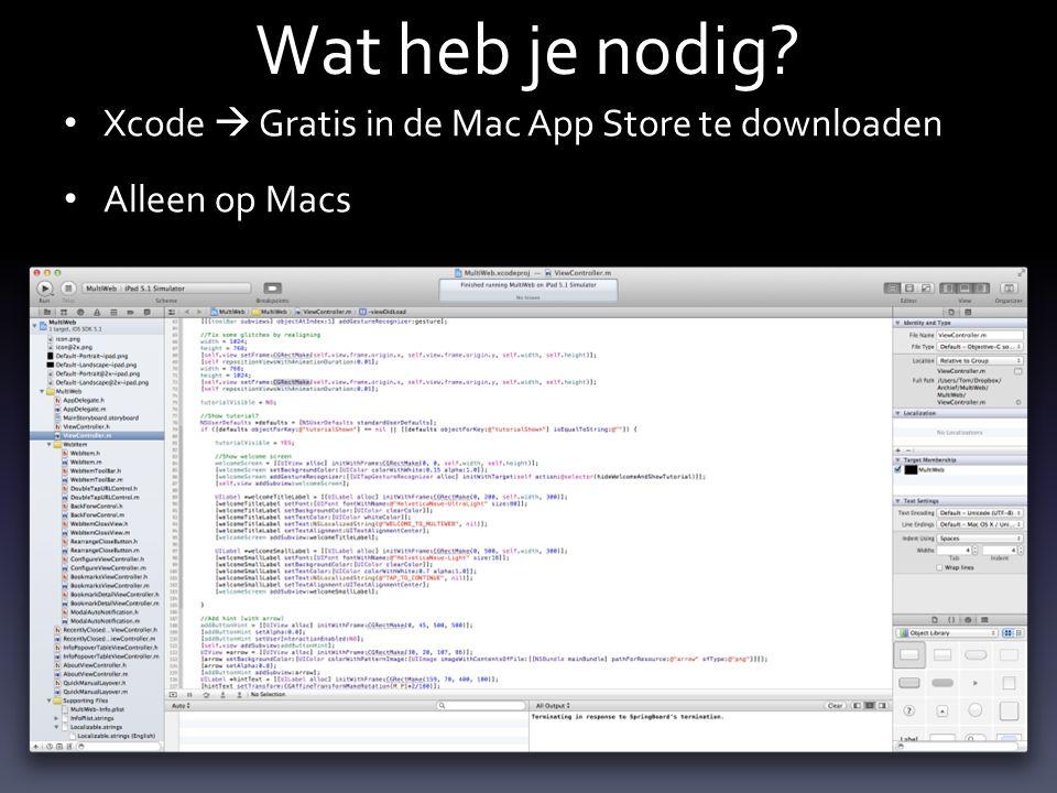 Wat heb je nodig? Xcode  Gratis in de Mac App Store te downloaden Alleen op Macs