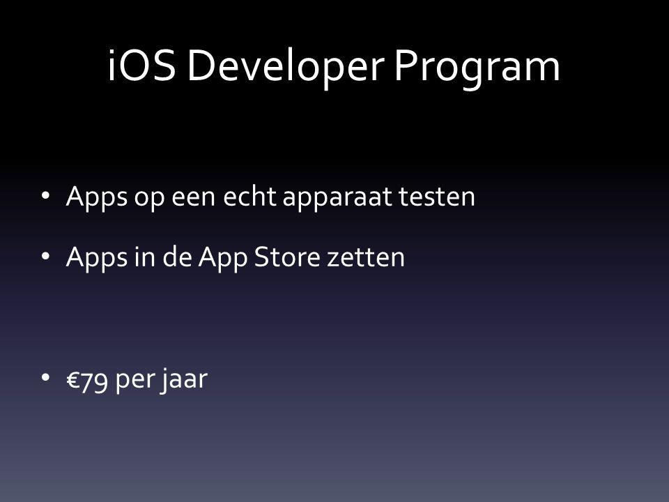 iOS Developer Program Apps op een echt apparaat testen Apps in de App Store zetten €79 per jaar