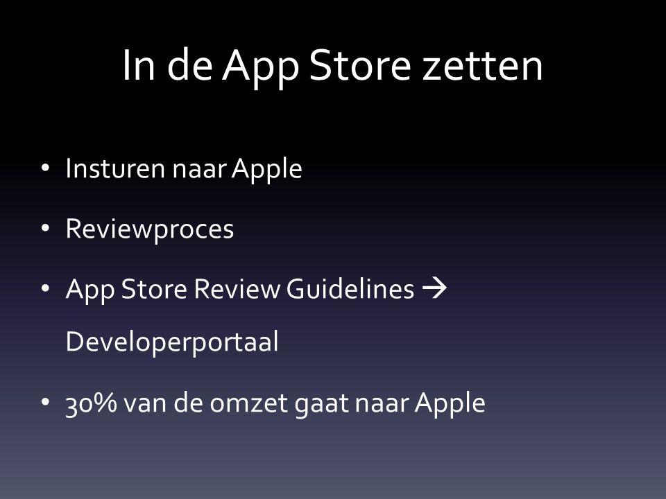In de App Store zetten Insturen naar Apple Reviewproces App Store Review Guidelines  Developerportaal 30% van de omzet gaat naar Apple
