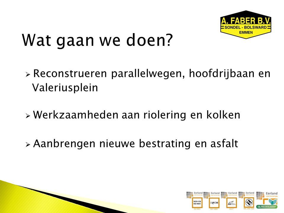  Reconstrueren parallelwegen, hoofdrijbaan en Valeriusplein  Werkzaamheden aan riolering en kolken  Aanbrengen nieuwe bestrating en asfalt