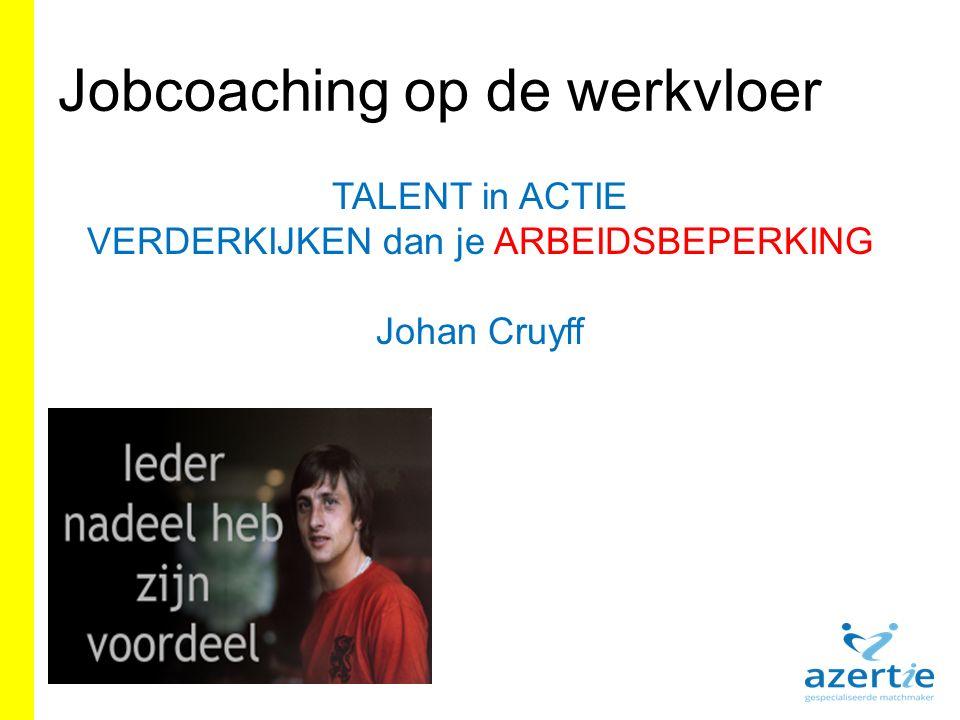 Jobcoaching op de werkvloer TALENT in ACTIE VERDERKIJKEN dan je ARBEIDSBEPERKING Johan Cruyff