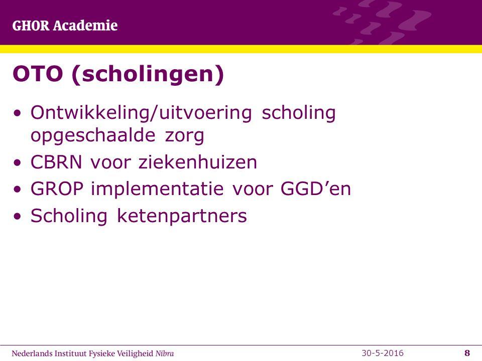 8 OTO (scholingen) Ontwikkeling/uitvoering scholing opgeschaalde zorg CBRN voor ziekenhuizen GROP implementatie voor GGD'en Scholing ketenpartners 830-5-2016