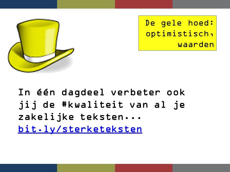 De gele hoed: optimistisch, waarden In één dagdeel verbeter ook jij de #kwaliteit van al je zakelijke teksten... bit.ly/sterketeksten bit.ly/sterketek