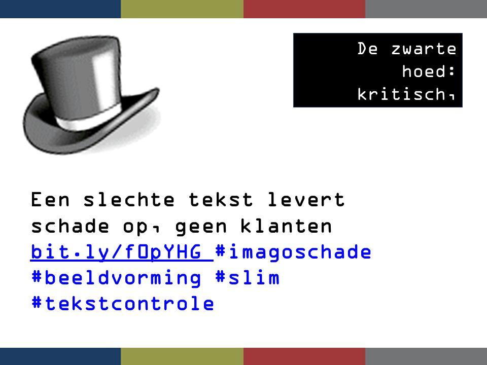 De zwarte hoed: kritisch, waarschuwing Een slechte tekst levert schade op, geen klanten bit.ly/f0pYHG #imagoschade #beeldvorming #slim #tekstcontrole bit.ly/f0pYHG