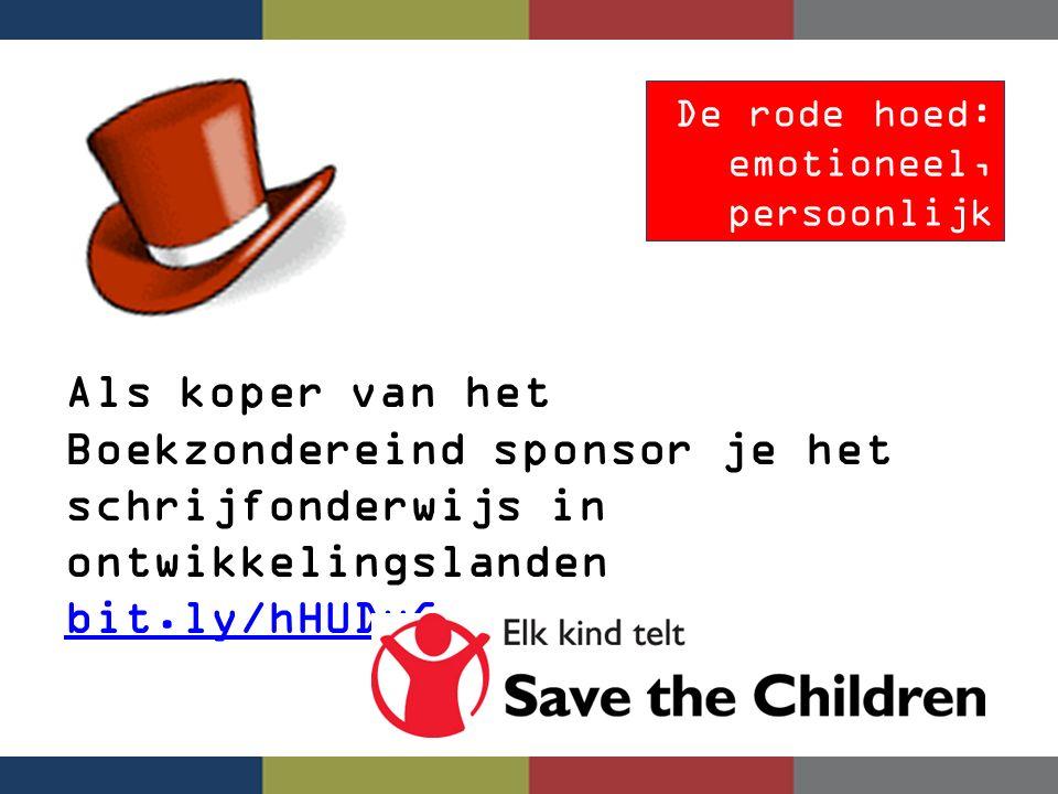 De rode hoed: emotioneel, persoonlijk Als koper van het Boekzondereind sponsor je het schrijfonderwijs in ontwikkelingslanden bit.ly/hHUDuG bit.ly/hHU