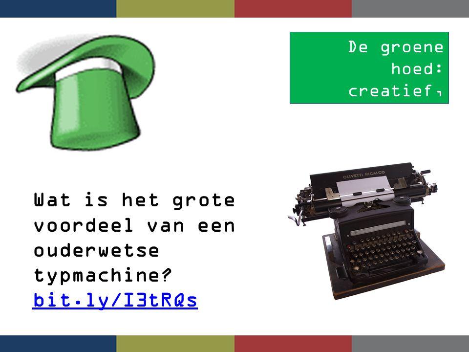 De groene hoed: creatief, humor, omdenken Wat is het grote voordeel van een ouderwetse typmachine? bit.ly/I3tRQs bit.ly/I3tRQs