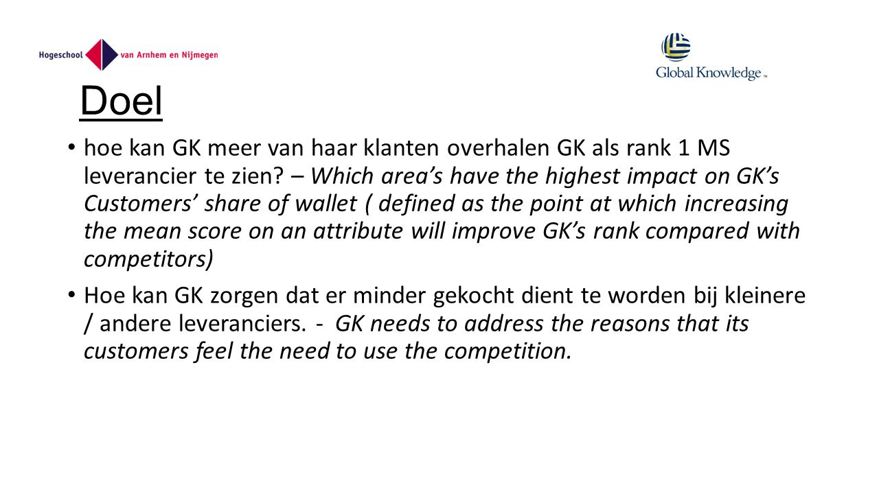 Doel hoe kan GK meer van haar klanten overhalen GK als rank 1 MS leverancier te zien? – Which area's have the highest impact on GK's Customers' share