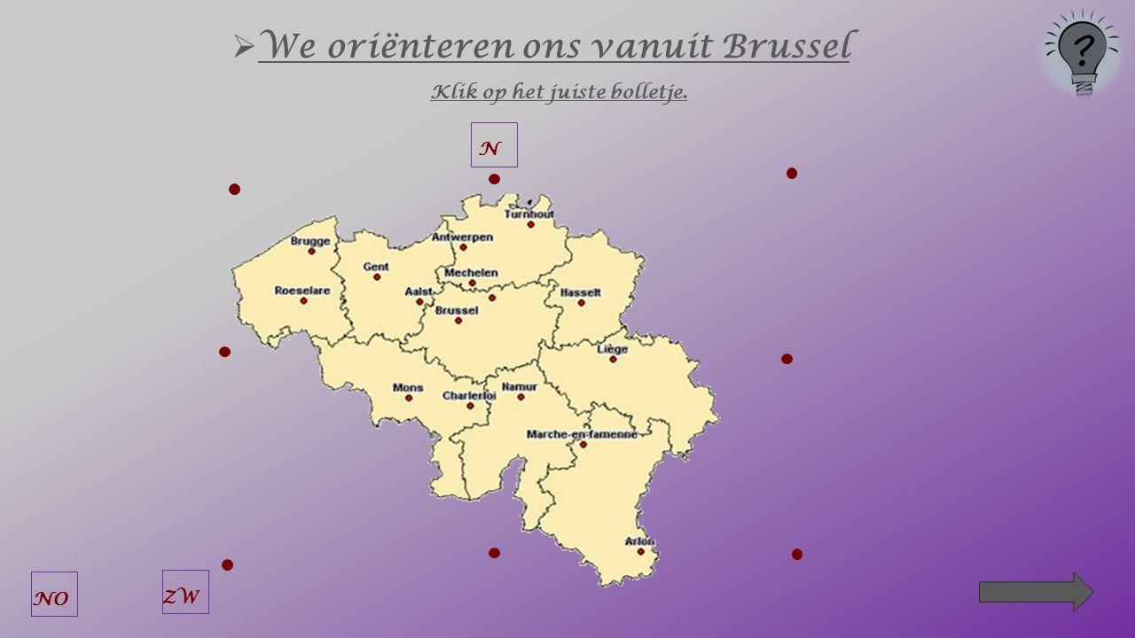  We oriënteren ons vanuit Brussel Klik op het juiste bolletje. N ZW