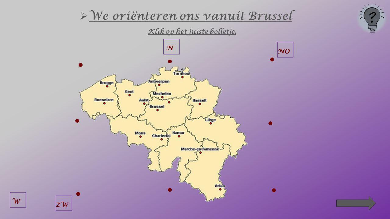  We oriënteren ons vanuit Brussel Klik op het juiste bolletje. N NOZW
