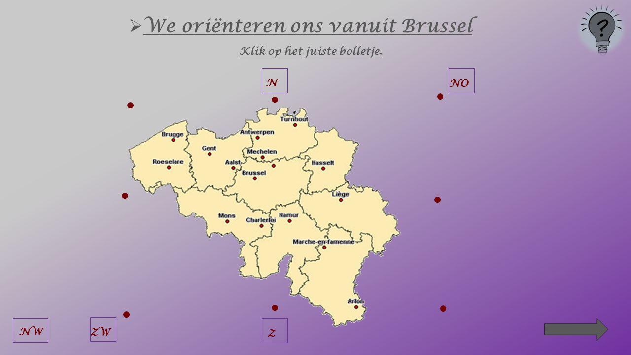  We oriënteren ons vanuit Brussel Klik op het juiste bolletje. N NOZWW