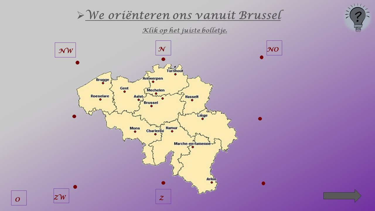  We oriënteren ons vanuit Brussel Klik op het juiste bolletje. N NOZZW NW