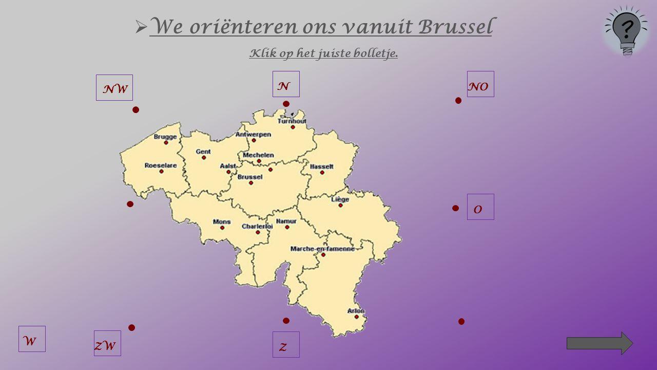  We oriënteren ons vanuit Brussel Klik op het juiste bolletje. N NOOZZW NW