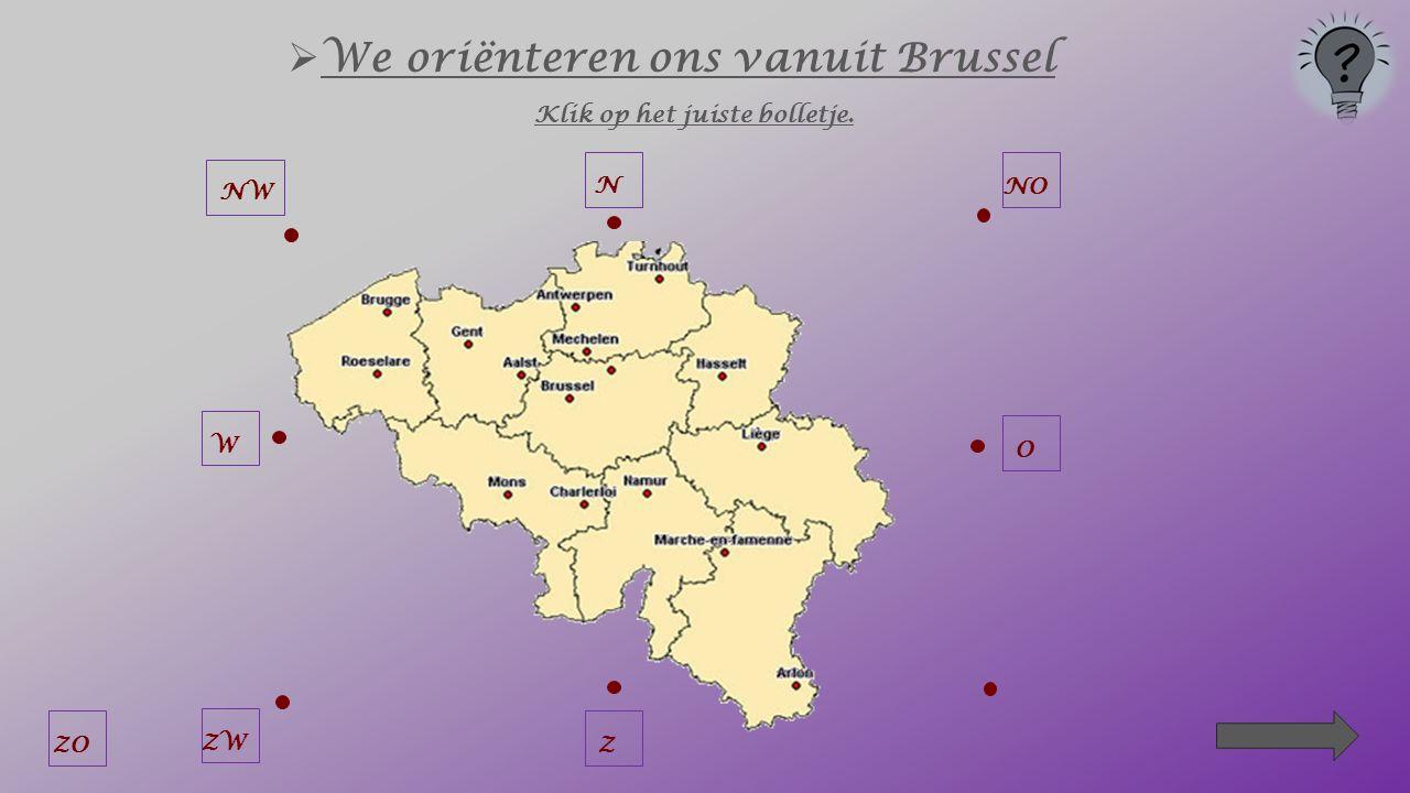 We oriënteren ons vanuit Brussel Klik op het juiste bolletje. N NOOZZWW NW