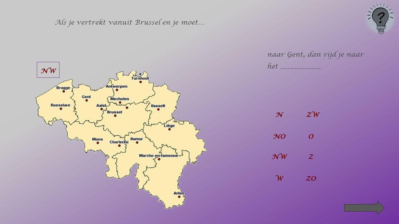  We oriënteren ons vanuit Brussel Klik op het juiste bolletje. N NOOZOZZWW NW