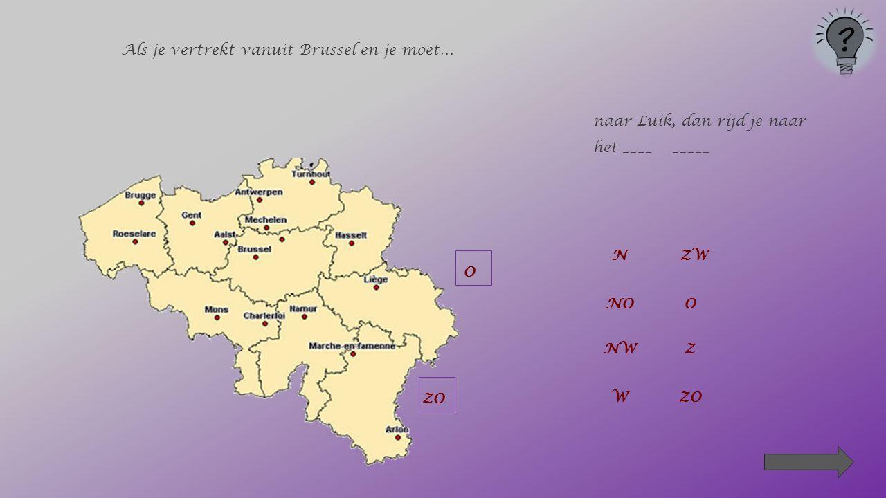 Als je vertrekt vanuit Brussel en je moet… naar Charleroi, dan rijd je naar het ____________ Z NZW NOO NWZ W ZO
