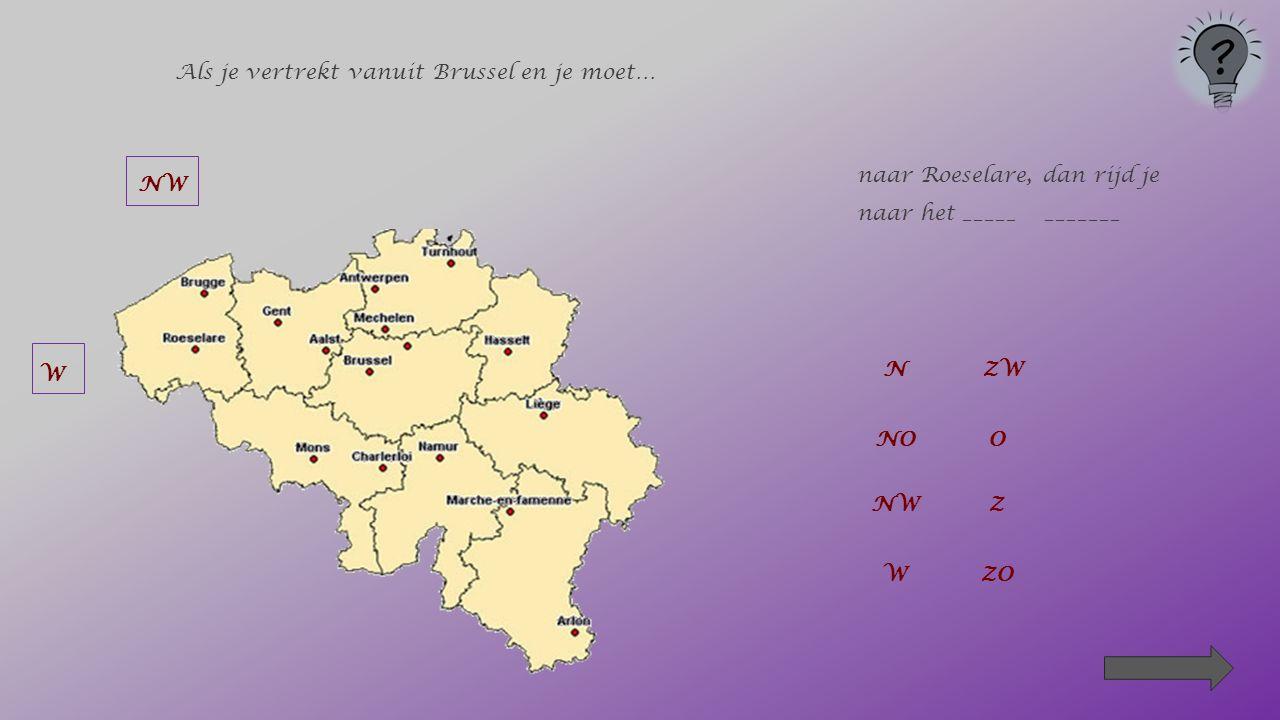 NO Als je vertrekt vanuit Brussel en je moet… naar Hasselt, dan rijd je naar het ____________ NZW NOO NWZ W ZO