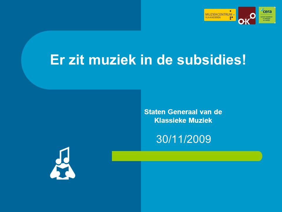 Er zit muziek in de subsidies! 30/11/2009 Staten Generaal van de Klassieke Muziek