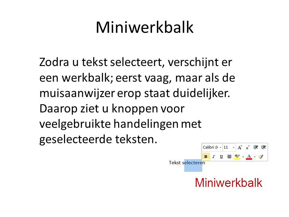 Miniwerkbalk Zodra u tekst selecteert, verschijnt er een werkbalk; eerst vaag, maar als de muisaanwijzer erop staat duidelijker.