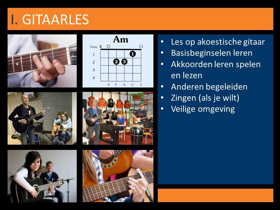 I. GITAARLES Les op akoestische gitaar Basisbeginselen leren Akkoorden leren spelen en lezen Anderen begeleiden Zingen (als je wilt) Veilige omgeving