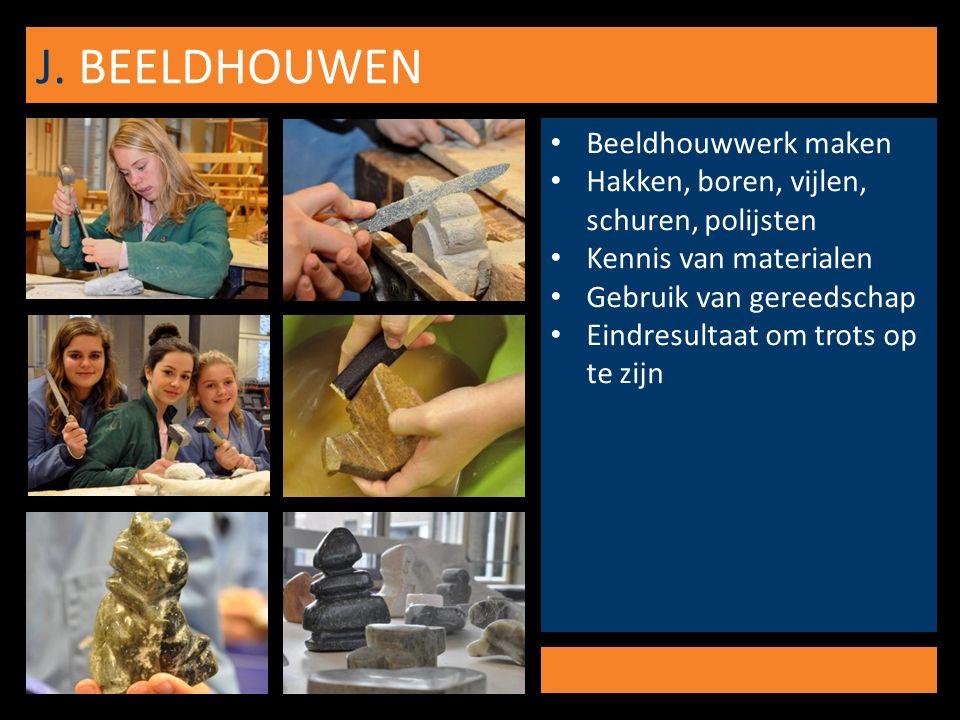 J. BEELDHOUWEN Beeldhouwwerk maken Hakken, boren, vijlen, schuren, polijsten Kennis van materialen Gebruik van gereedschap Eindresultaat om trots op t