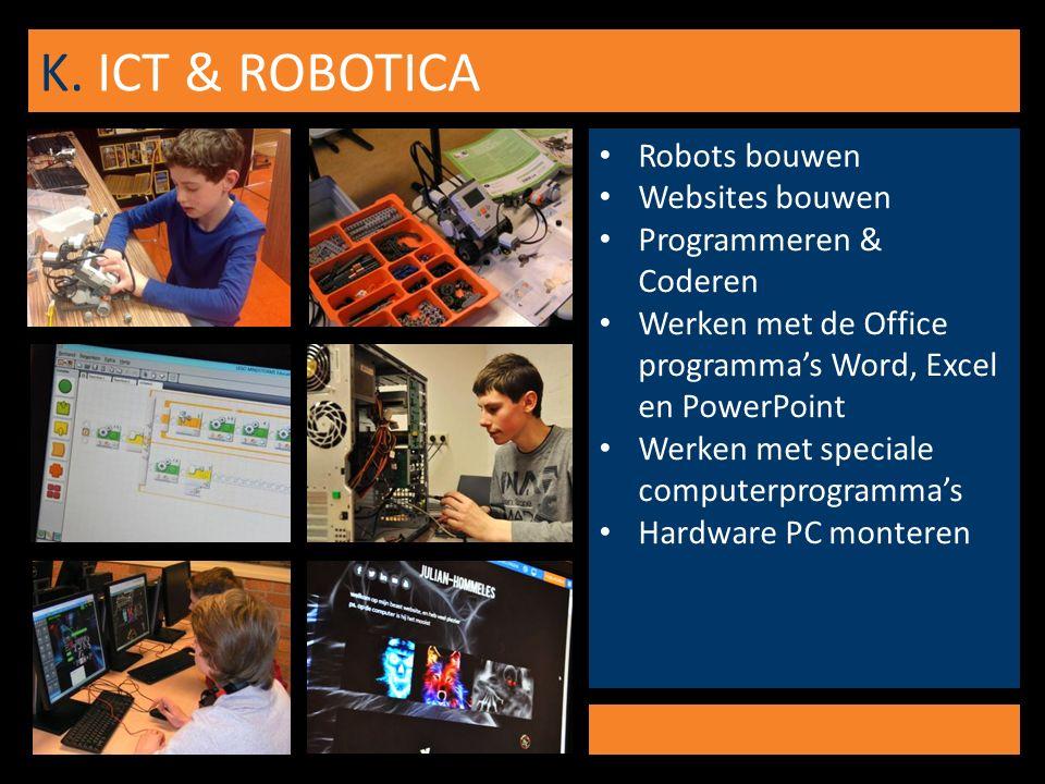 K. ICT & ROBOTICA Robots bouwen Websites bouwen Programmeren & Coderen Werken met de Office programma's Word, Excel en PowerPoint Werken met speciale